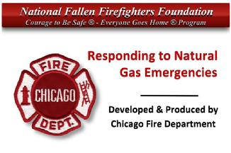 CLICK on above image to link with the National Fallen Firefighters Foundation/Chicago Fire Dept. video on Responding to Natural Gas Emergencies